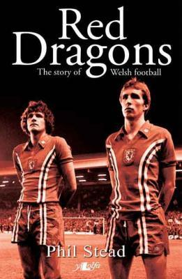 Llun o 'The Red Dragons: The Story of Welsh Football (pb)' 
